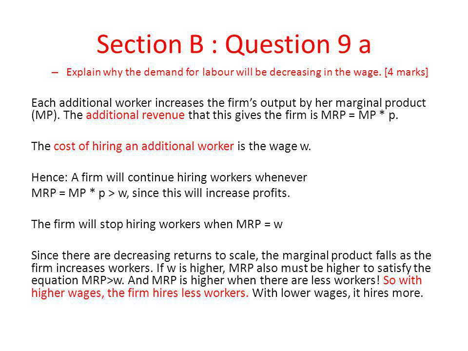 Section B : Question 9 a Explain why the demand for labour will be decreasing in the wage. [4 marks]